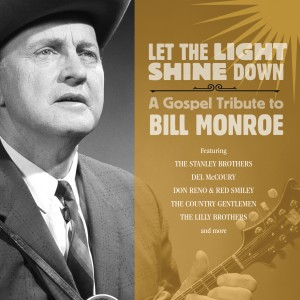 Let The Light Shine Down: A Gospel Tribute To Bill Monroe (2011)